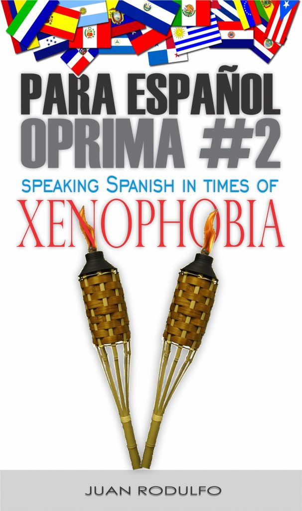 Para Español Oprima #2: Speaking Spanish in times of Xenophobia by Juan Rodulfo