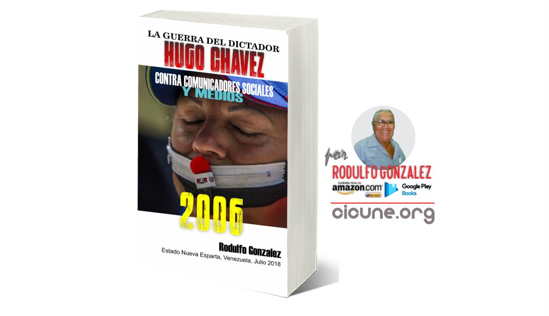 La Guerra del Dictador Hugo Chavez Contra Comunicadores Sociales y Medios en el 2006 por Rodulfo Gonzalez