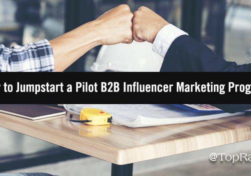 Jumpstarting a Pilot B2B Influencer Marketing Program in 5 Steps