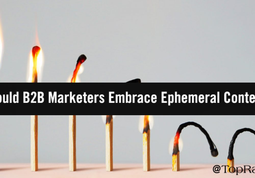 Should B2B Marketers Embrace Ephemeral Content?