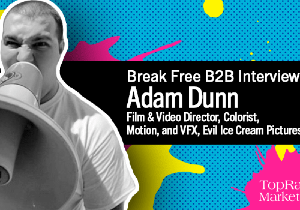 Break Free B2B Series: Adam Dunn on Creating Blockbuster Video Content in B2B