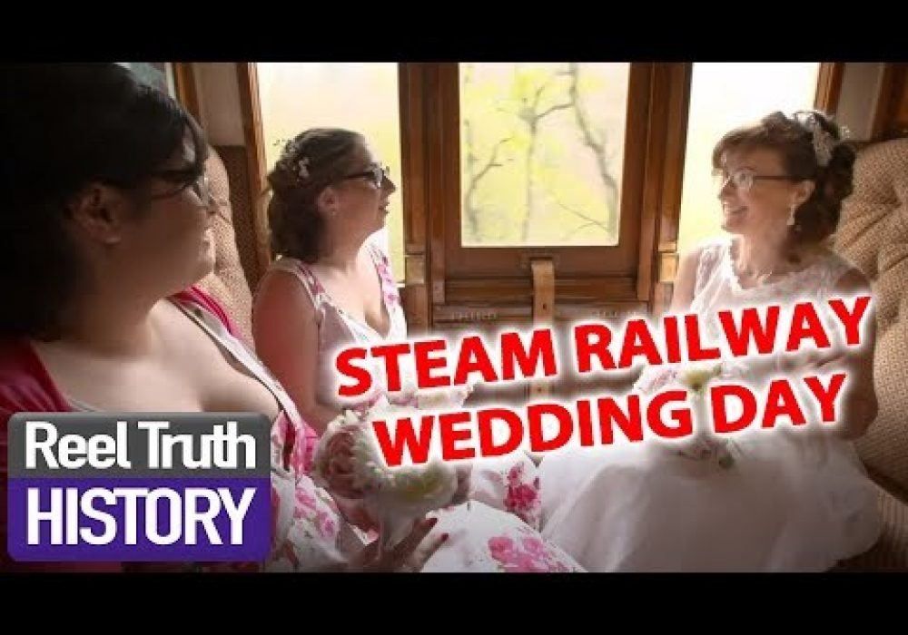 WEDDING ON A STEAM TRAIN   Yorkshire Steam Railway: All Aboard   Reel Truth History Documentaries