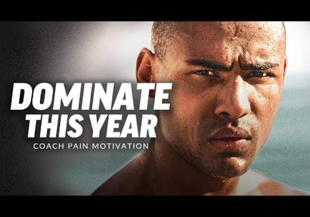 DOMINATE THIS YEAR – Best Motivational Speech Video (Ft. Coach Pain)