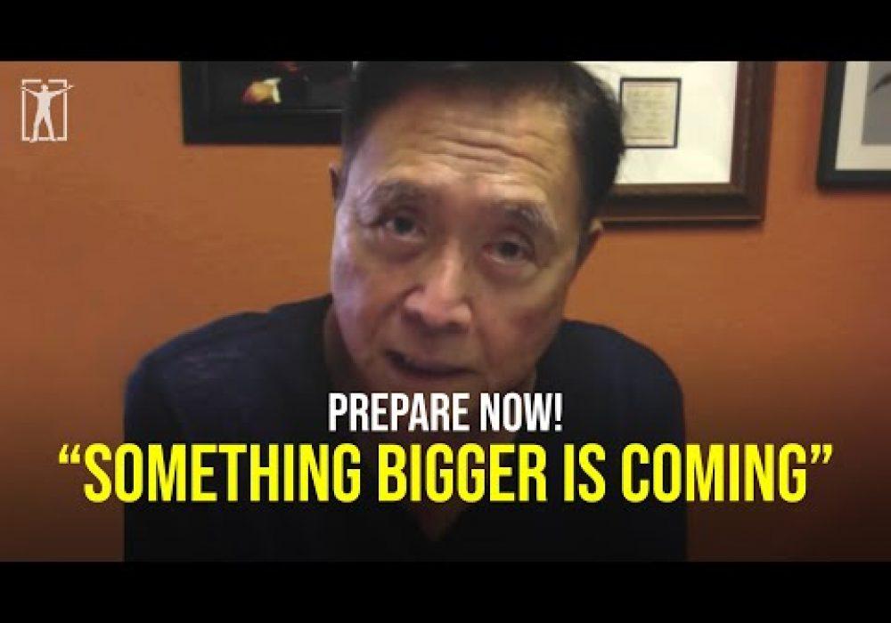 You have no idea what is coming…  (Robert Kiyosaki)