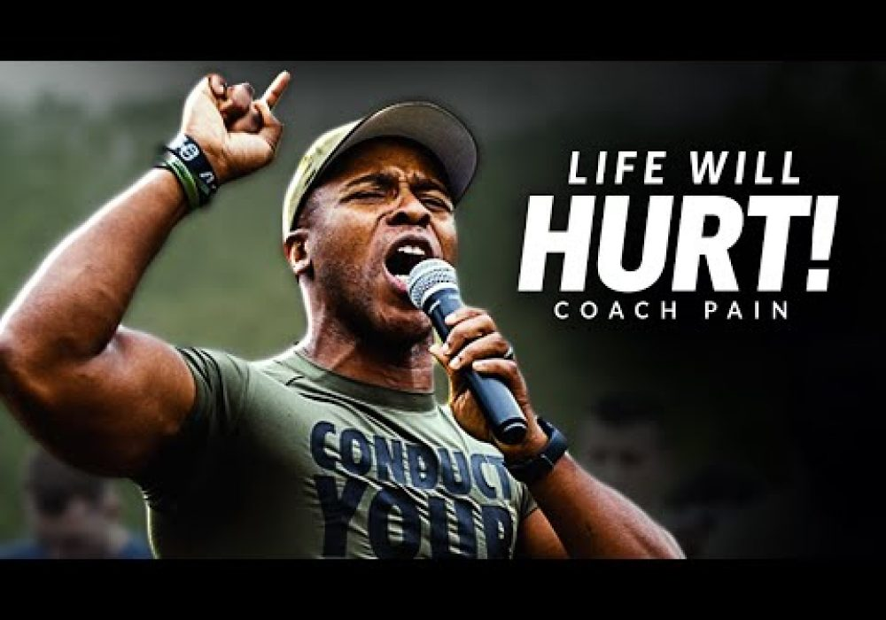 LIFE WILL HURT – Best Motivational Speech Video (Featuring Coach Pain)