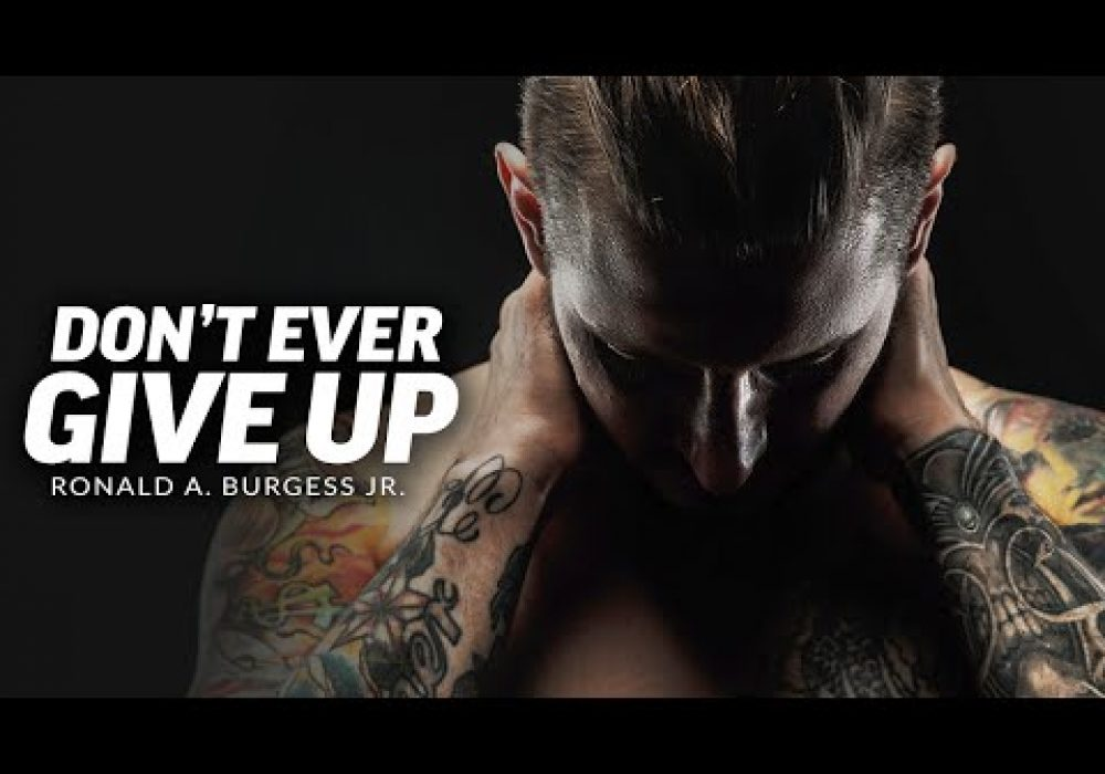 DON'T GIVE UP ON YOURSELF – Powerful Motivational Speech Video (Featuring Ronald A. Burgess Jr.)