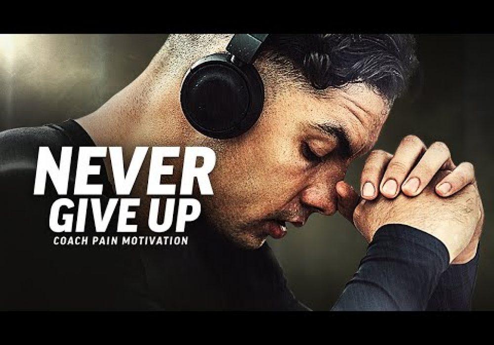 NEVER GIVE UP – Best Motivational Speech Video (Featuring Coach Pain)