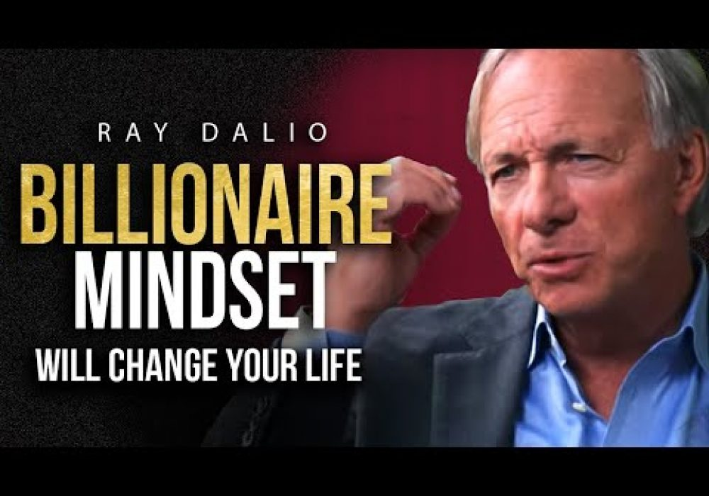 THE MINDSET OF A BILLIONAIRE – Ray Dalio Billionaire Investors Advice
