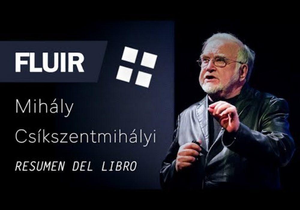 FLUIR – Mihály Csíkszentmihályi (Resumen del Libro en Español para SER más PRODUCTIVO y FELIZ)