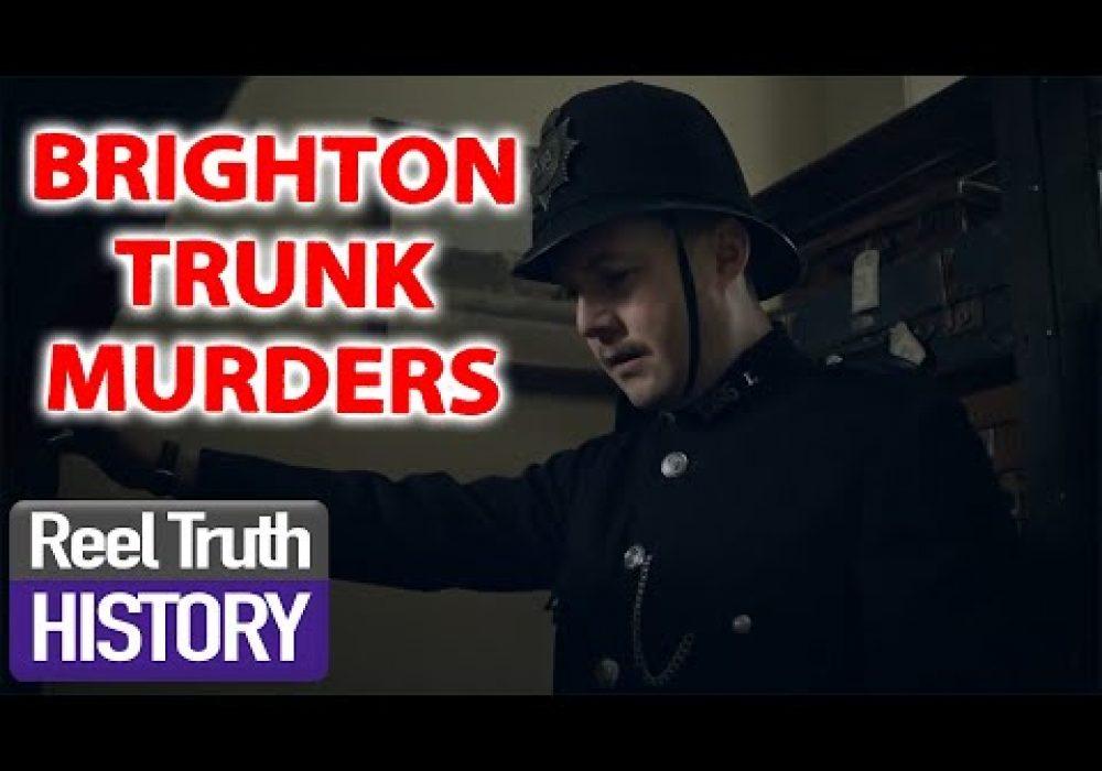 The Brighton Trunk Murders | Murder Maps | Reel Truth History Documentaries