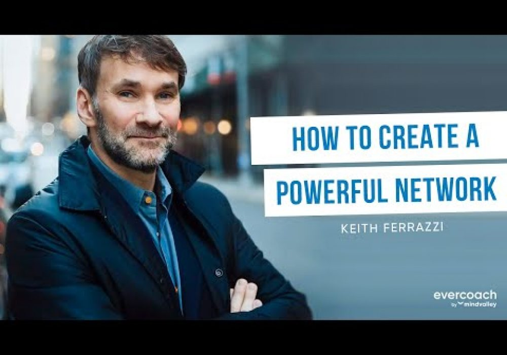 Keith Ferrazzi | How To Create A Powerful Network & Grow Your Business