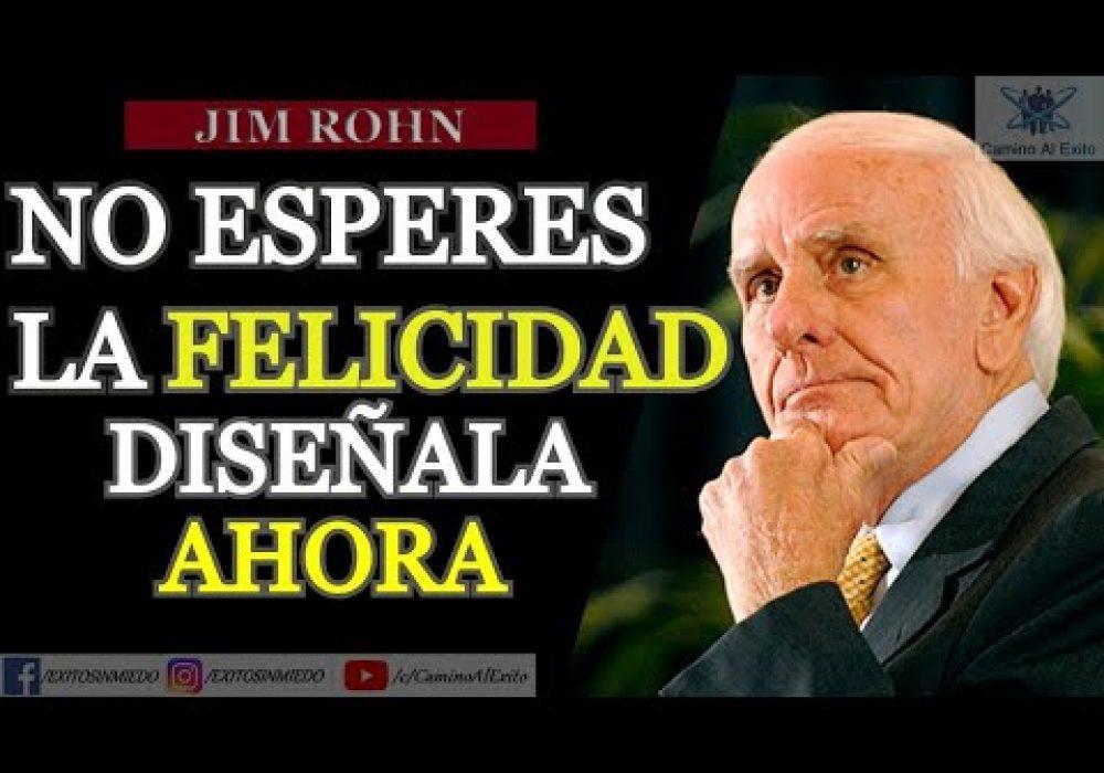 La FELICIDAD NO TE ESPERARA en el futuro, diseña tu FELICIDAD AHORA mismo   Jim Rohn doblaje español
