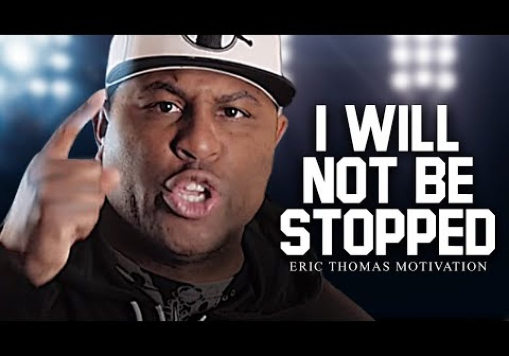 I WILL NOT BE STOPPED – Best Motivational Speech Video (Featuring Eric Thomas)