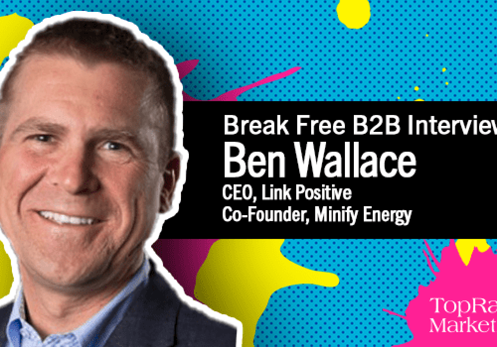 Break Free B2B Series: Ben Wallace on the 'Triple Bottom Line' in B2B Marketing