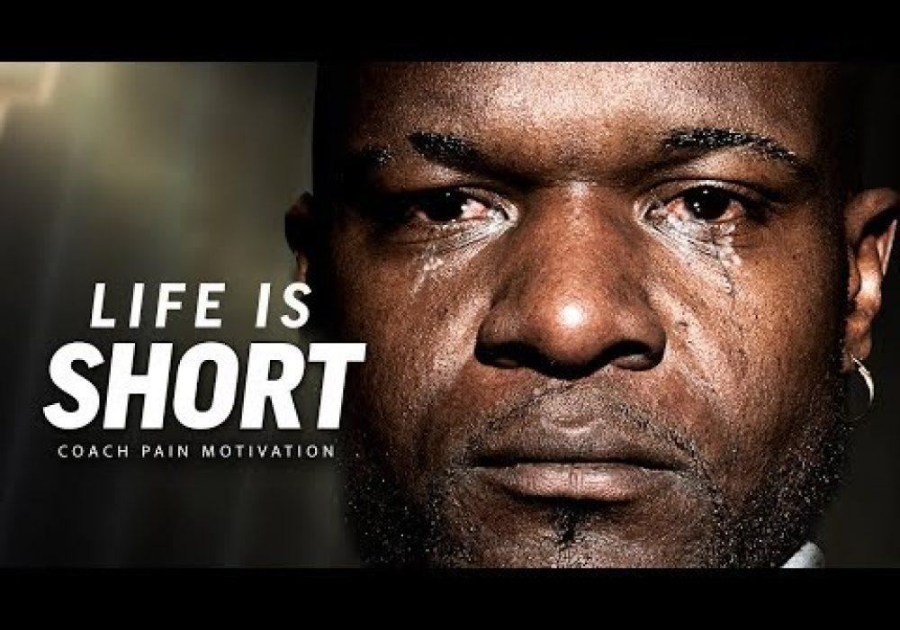 LIFE IS SHORT – Best Motivational Speech Video (Featuring Coach Pain)