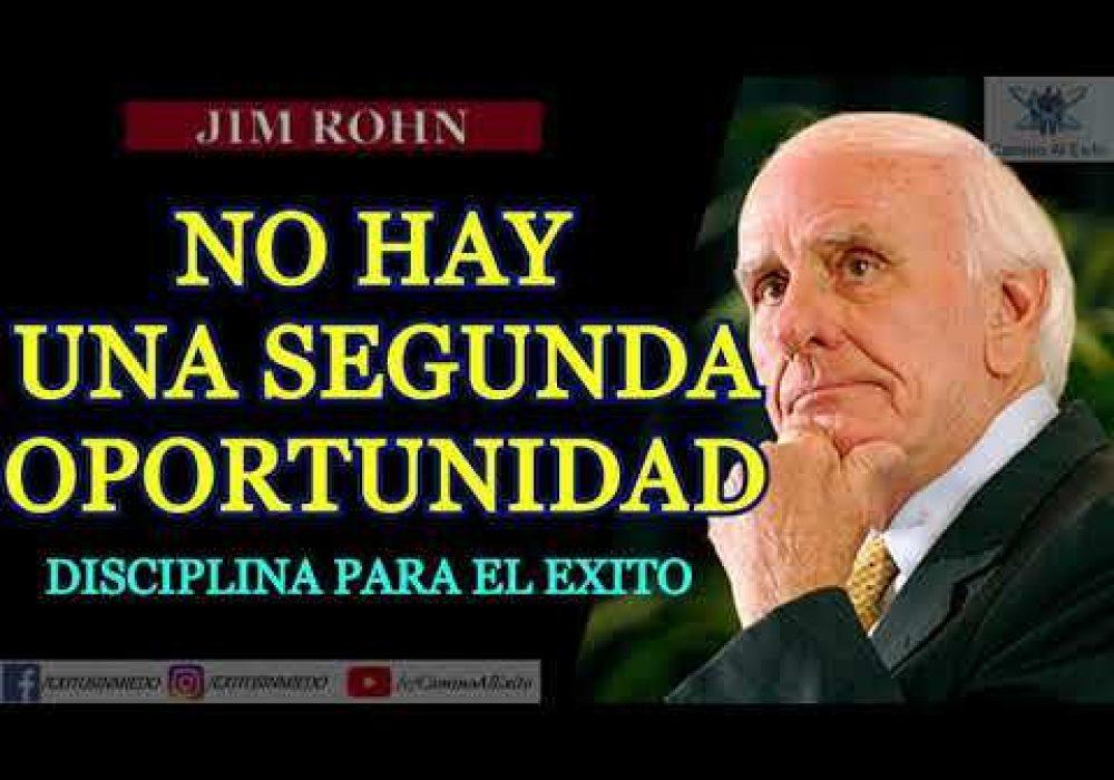 El ÉXITO ESTA EN LA DISCIPLINA – JIM ROHN 2020- NO HAY UNA SEGUNDA OPORTUNIDAD