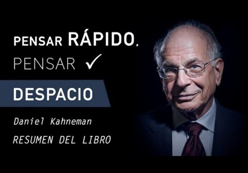 PENSAR RÁPIDO, PENSAR DESPACIO – Daniel Kahneman (Resumen del Libro por Capítulos en Español)