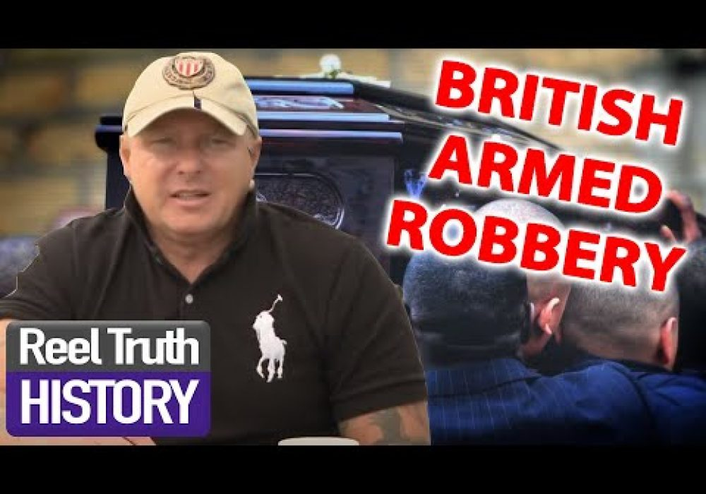 UK's Most Infamous Armed Robberies | British Gangsters: Faces of the Underworld | Reel Truth History