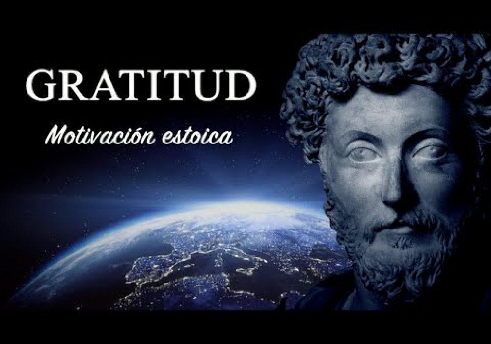 GRATITUD de VIDA (Motivación ESTOICA de Marco Aurelio, Séneca y Epicteto) – El Poder de AGRADECER